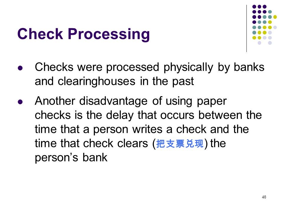 Check Processing Checks were processed physically by banks and clearinghouses in the past.