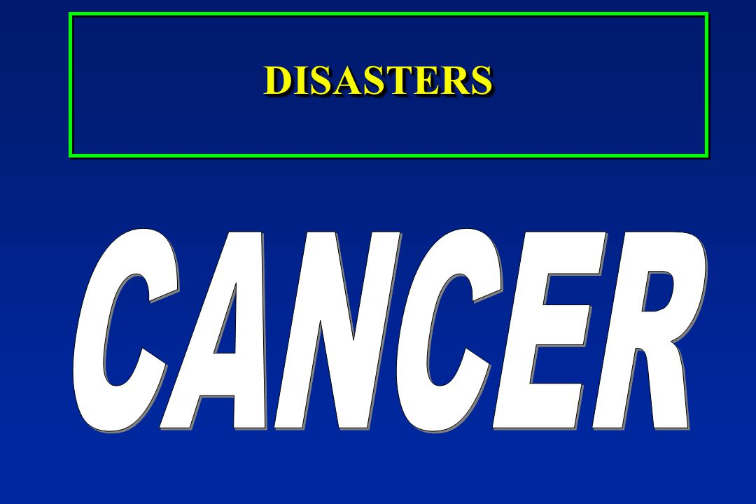 DISASTERS CANCER Risk factors SILENTLY accelerate disease