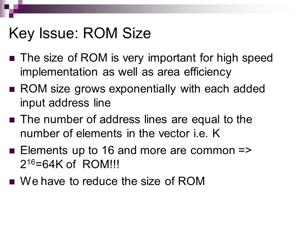 Key Issue: ROM Size The size of ROM is very important for high speed implementation as well as area efficiency.