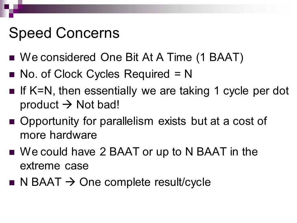 Speed Concerns We considered One Bit At A Time (1 BAAT)