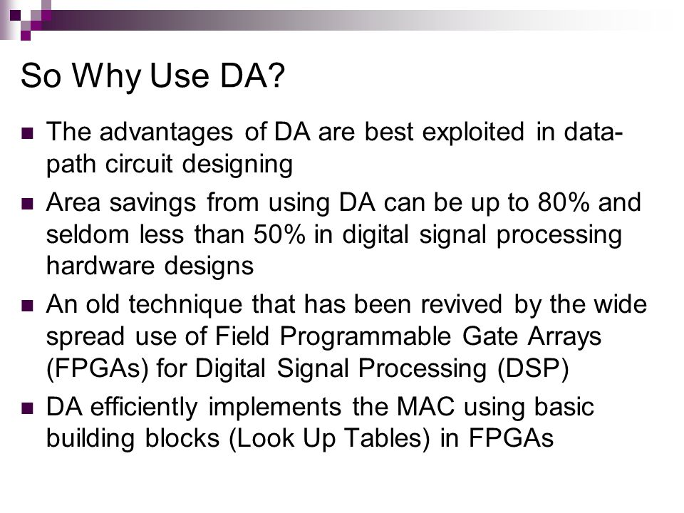 So Why Use DA The advantages of DA are best exploited in data-path circuit designing.