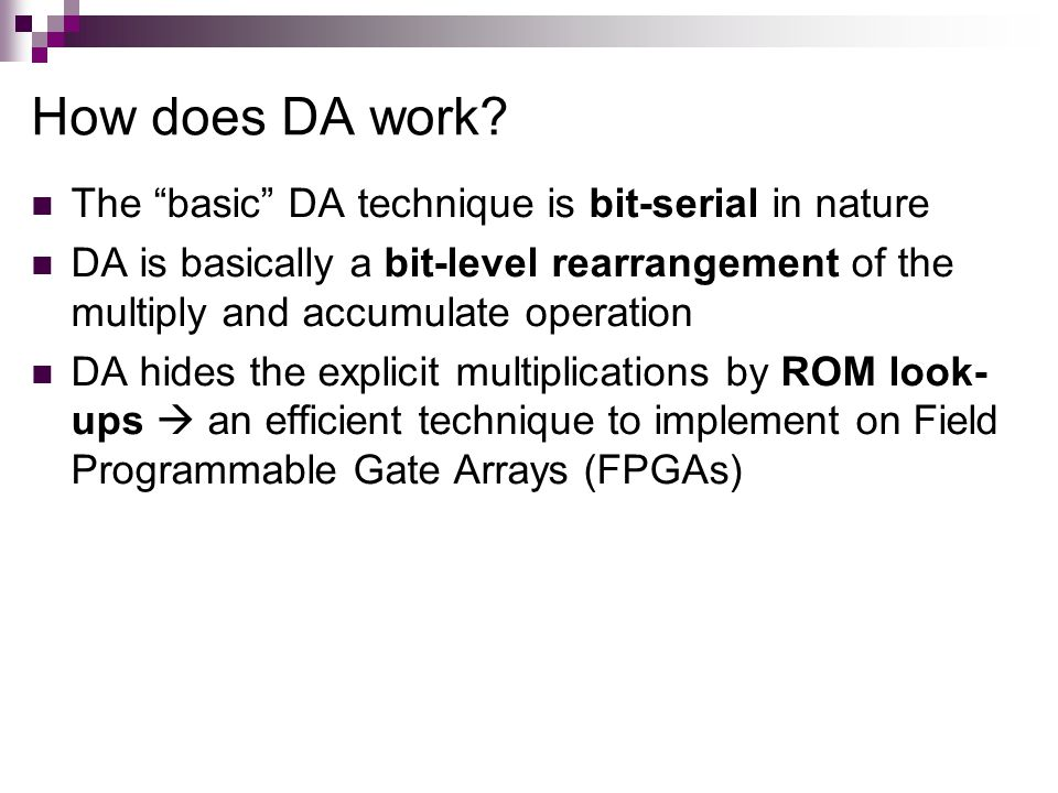 How does DA work The basic DA technique is bit-serial in nature