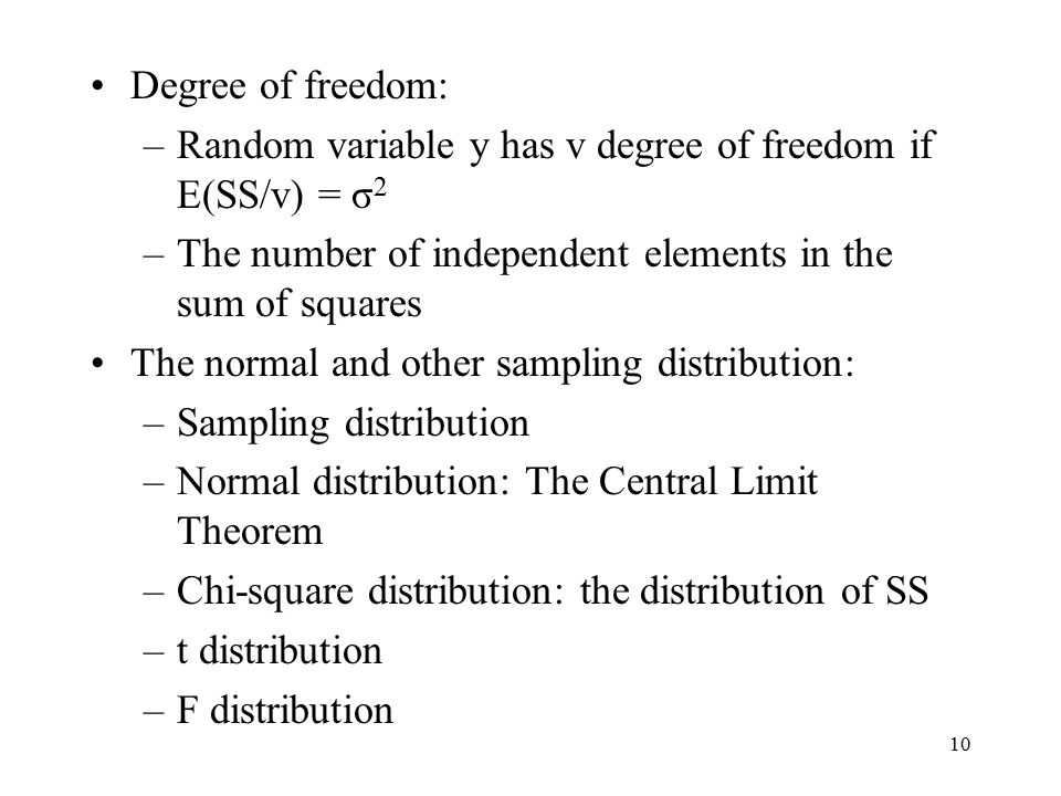 Degree of freedom: Random variable y has v degree of freedom if E(SS/v) = σ2. The number of independent elements in the sum of squares.