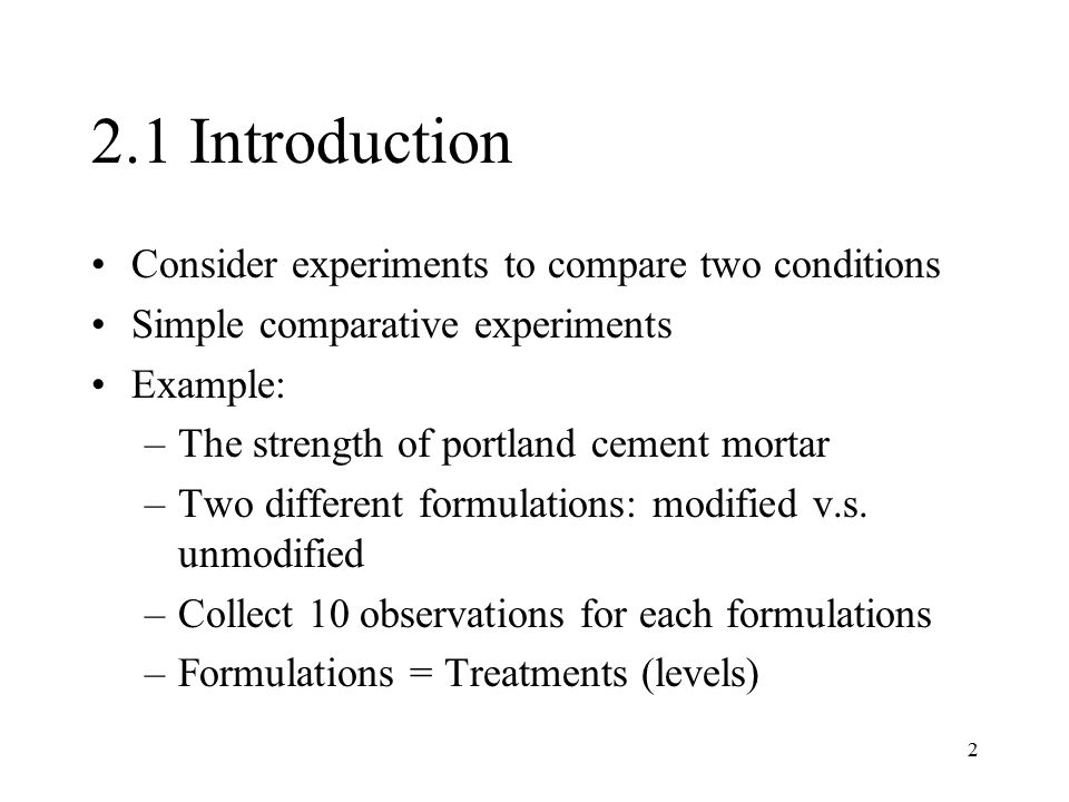 2.1 Introduction Consider experiments to compare two conditions