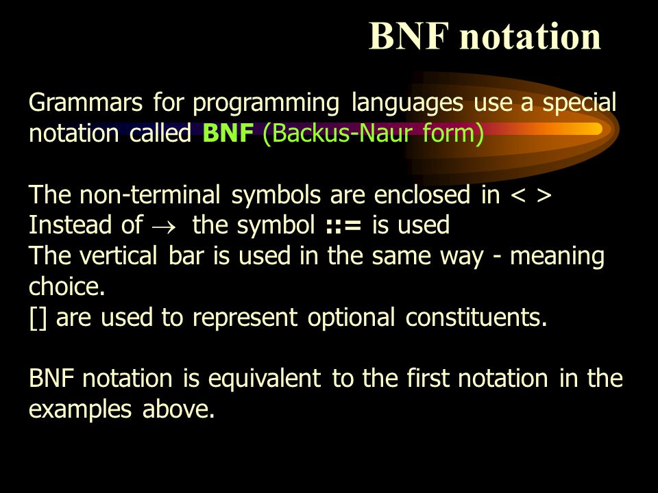 BNF notation Grammars for programming languages use a special notation called BNF (Backus-Naur form)