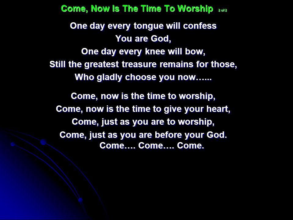 Come, Now Is The Time To Worship 2 of 2