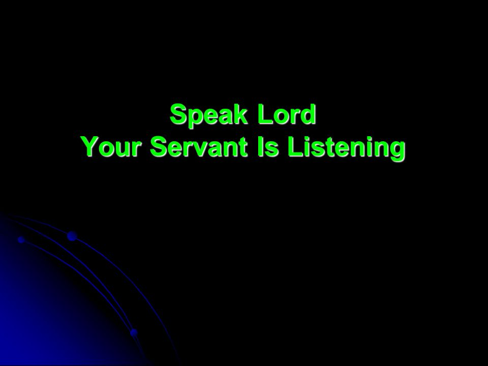 Speak Lord Your Servant Is Listening