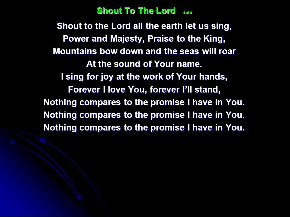 Shout to the Lord all the earth let us sing,