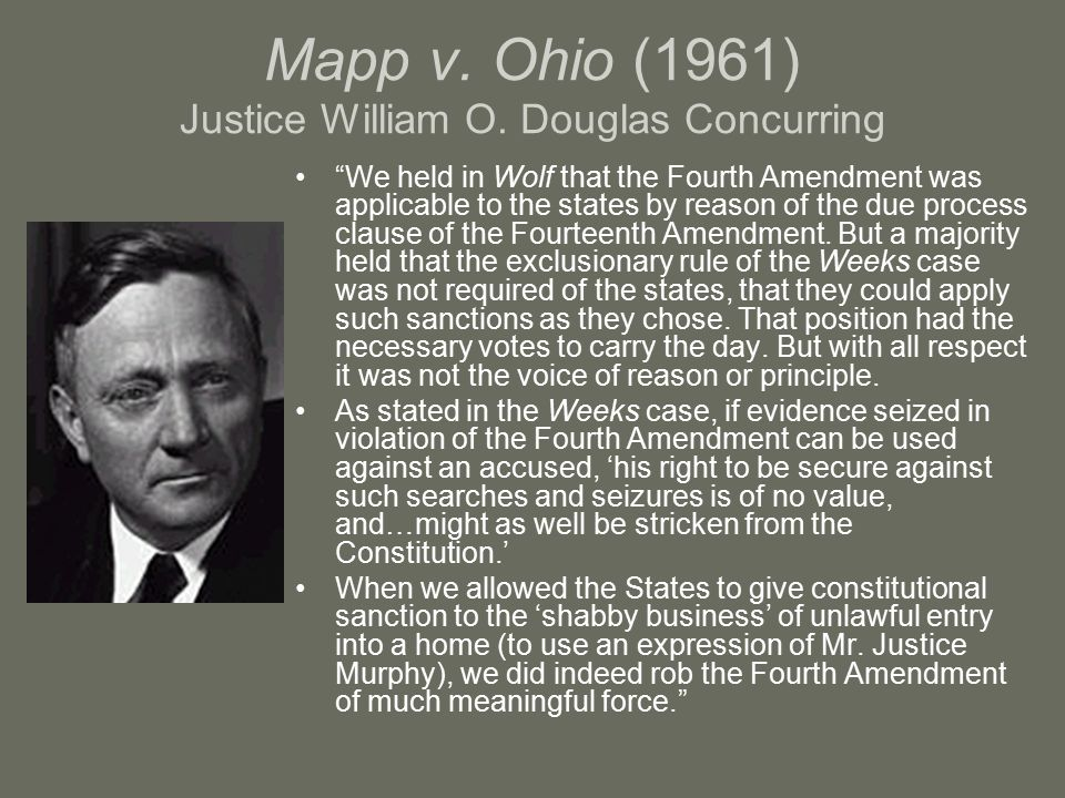 Mapp v. Ohio (1961) Justice William O. Douglas Concurring