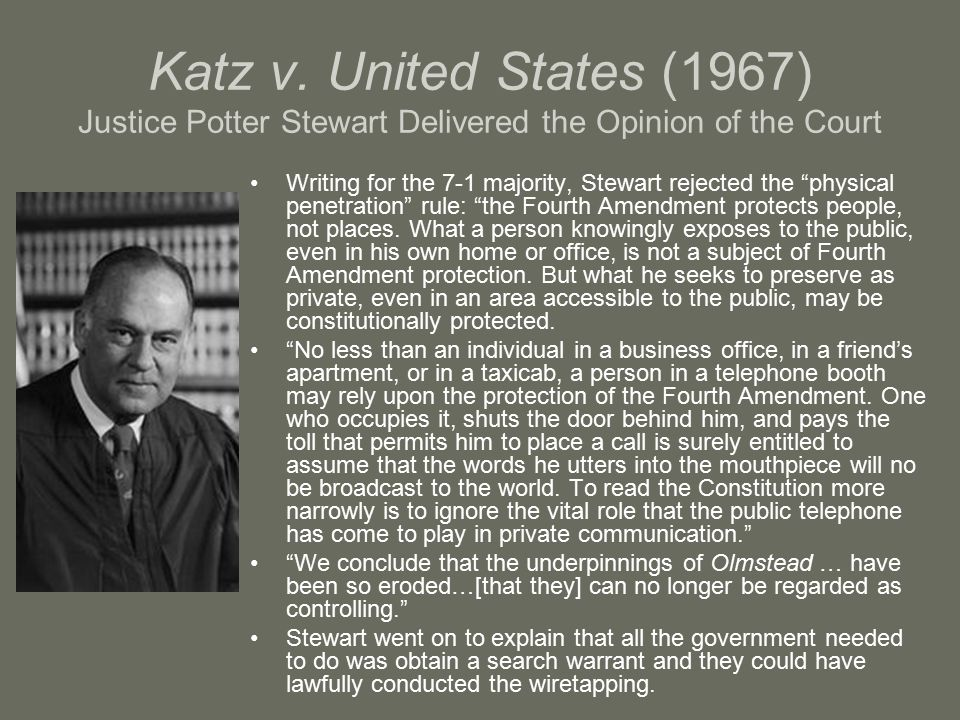 Katz v. United States (1967) Justice Potter Stewart Delivered the Opinion of the Court