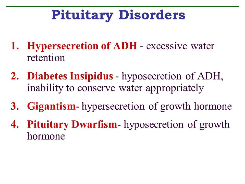 Pituitary Disorders Hypersecretion of ADH - excessive water retention