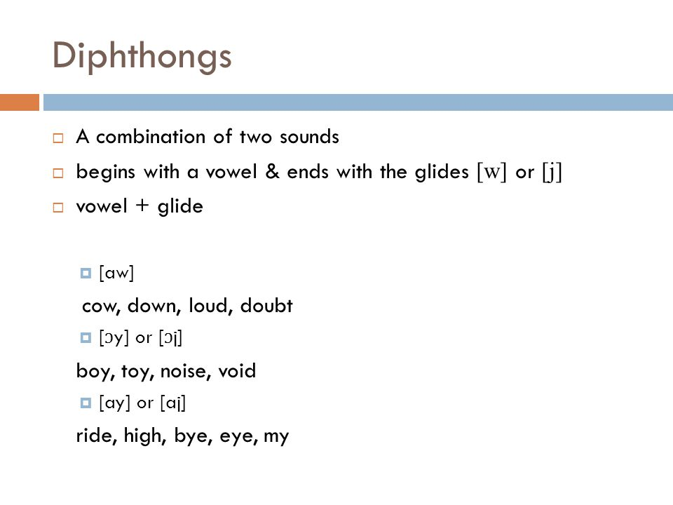 Diphthongs A combination of two sounds