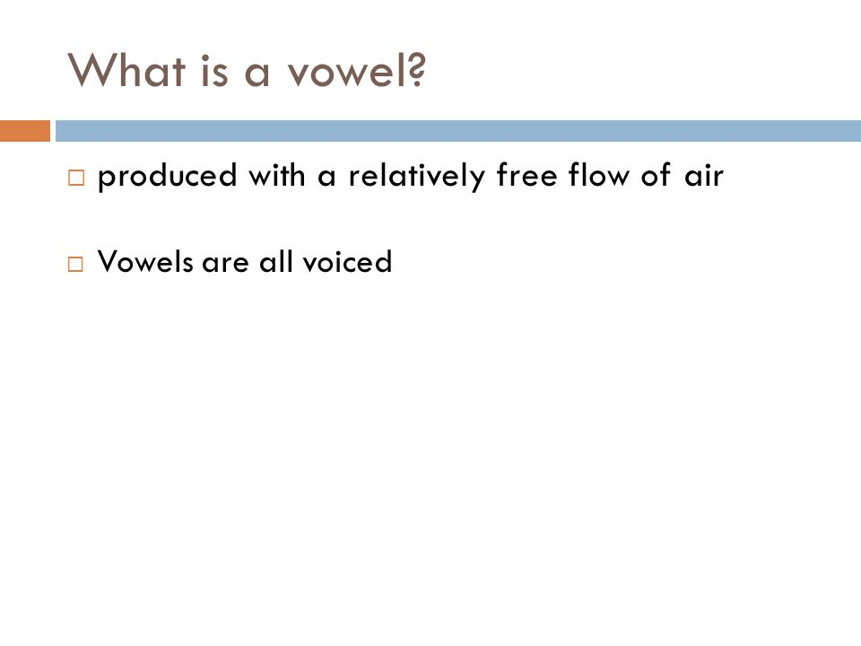 What is a vowel produced with a relatively free flow of air