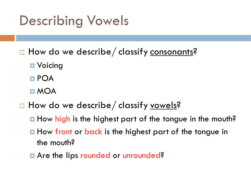 Describing Vowels How do we describe/ classify consonants