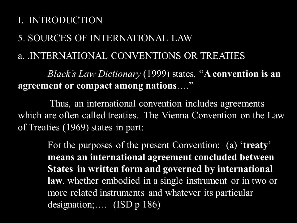 are treaties a better source of international law Perhaps the most important role of states in international human rights law is establishing that law by authoring and ratifying human rights treaties treaties are generally authored by committees of state representatives, and they are ratified by executive and legislative consent at the national level.