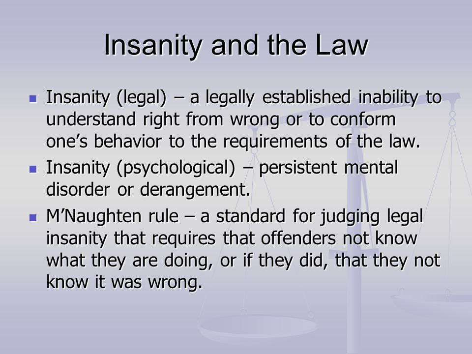 insanity and the law The insanity defense is one of the  public outage led to the introduction of a state law  it is defined as a state of temporary insanity caused .