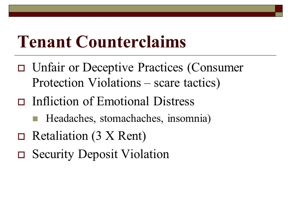 Tenant CounterclaimsUnfair or Deceptive Practices (Consumer Protection Violations – scare tactics) Infliction of Emotional Distress.