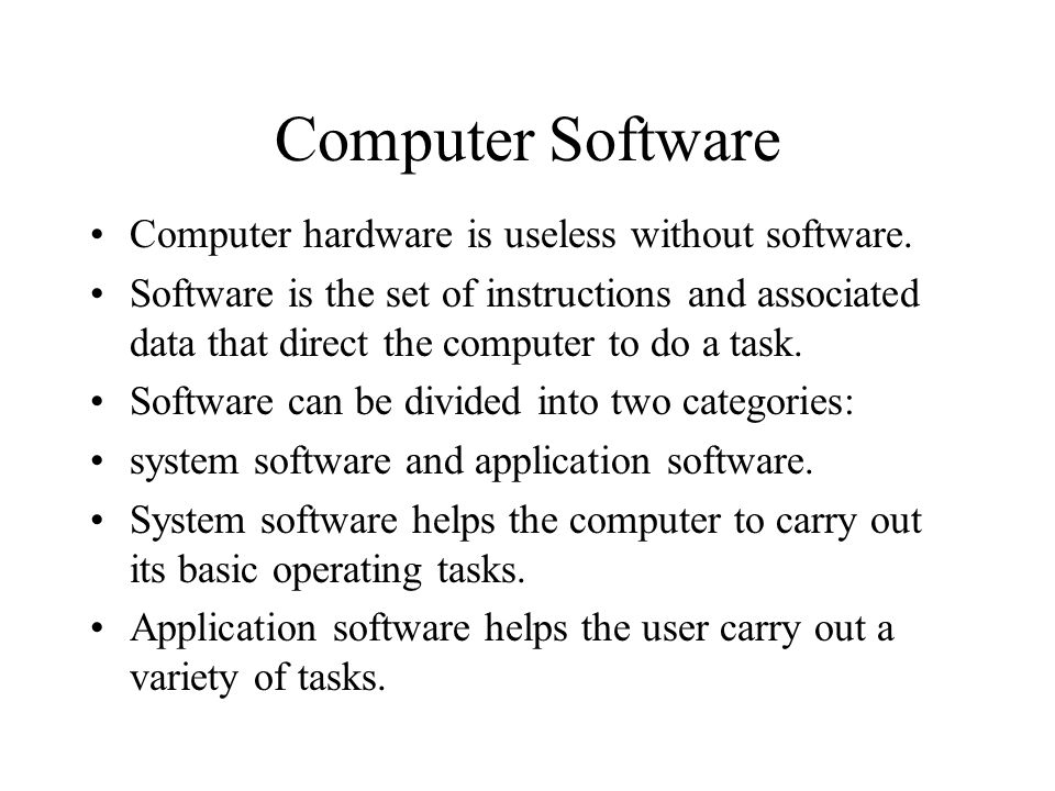 Computer Software Computer hardware is useless without software.