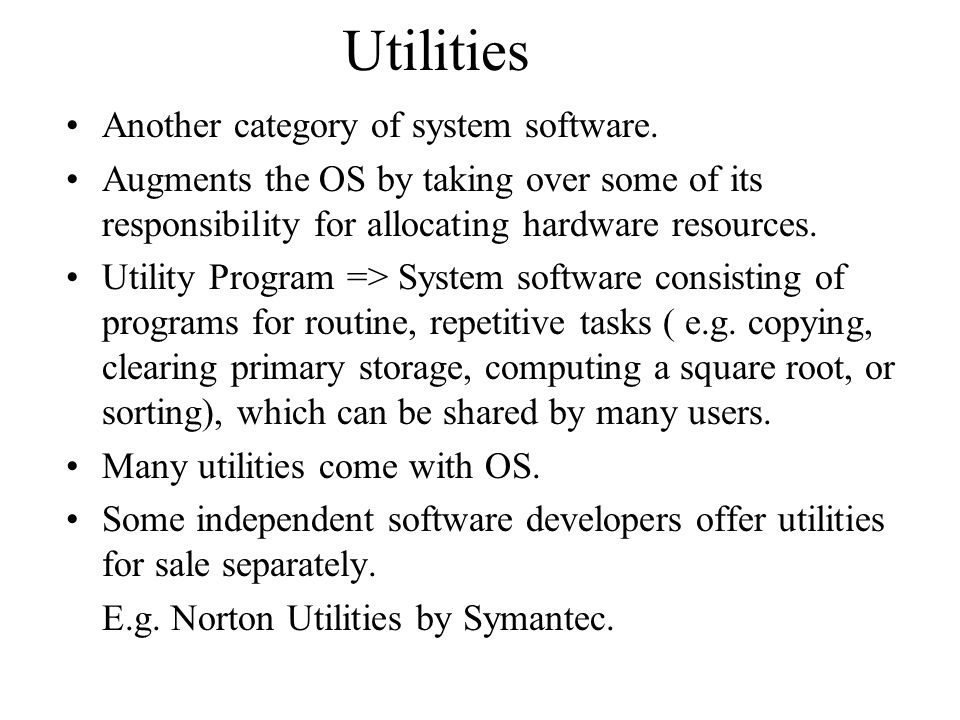 Utilities Another category of system software.