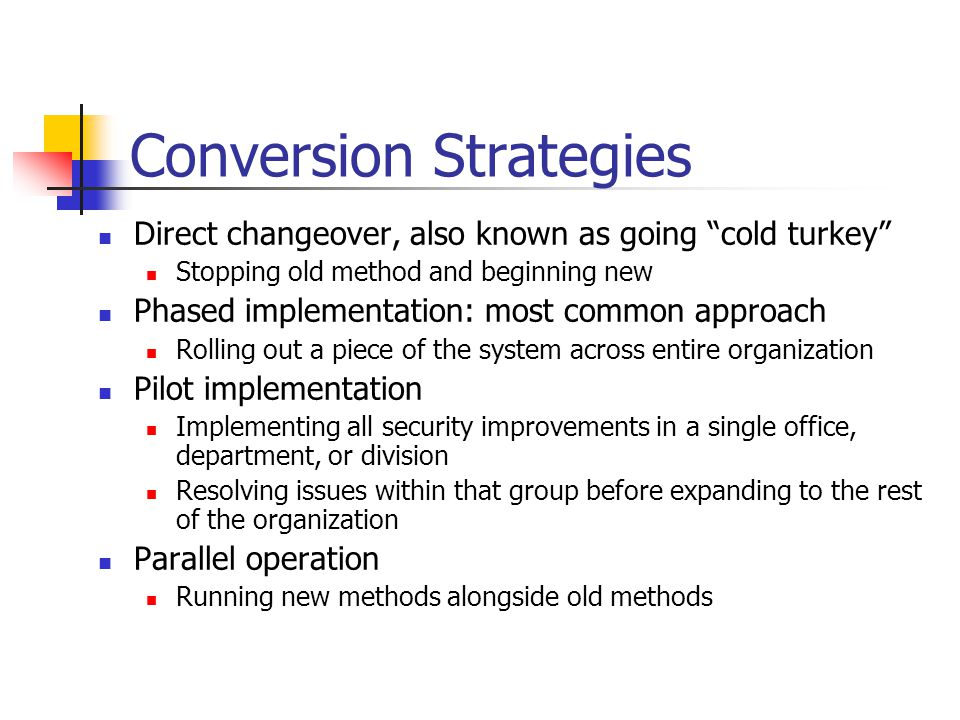 system conversion strategies parallel phased pilot direct The five strategies for converting from the old system to the new are given in the  figure  direct changeover is considered a risky approach to conversion   parallel conversion refers to running the old system and the new system at the  same  gradual, or phased, conversion attempts to combine the best features of  the two.