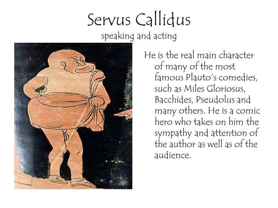 Servus Callidus speaking and acting