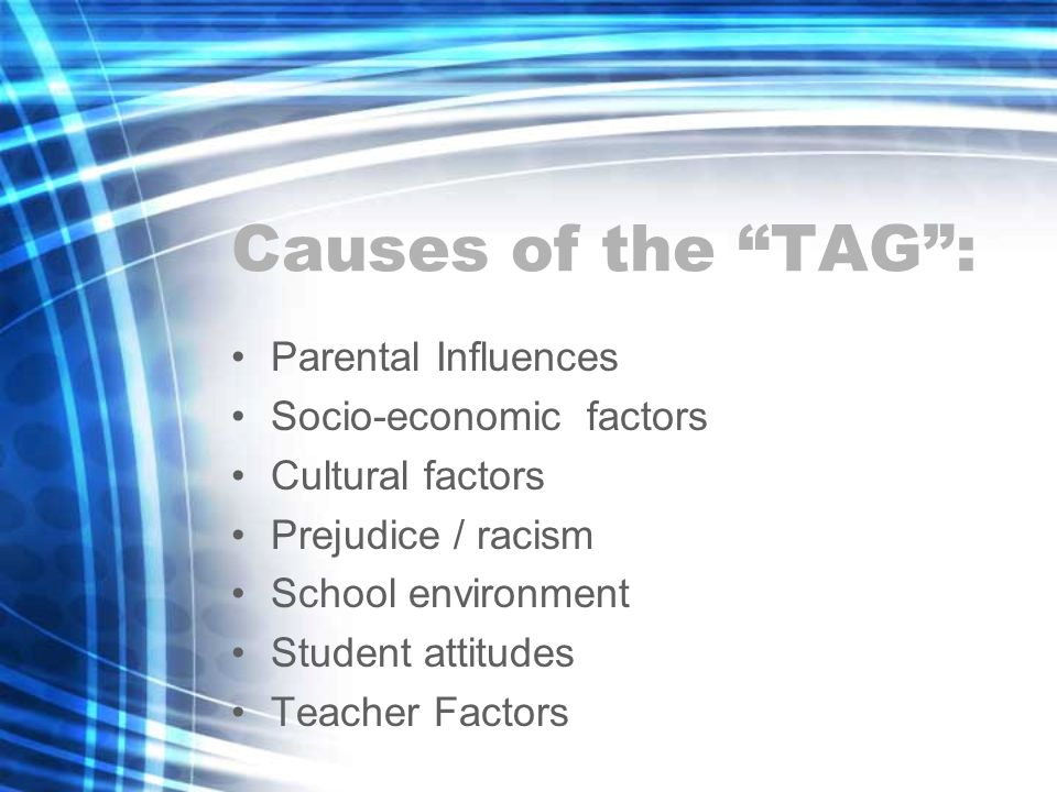 Causes of the TAG : Parental Influences Socio-economic factors