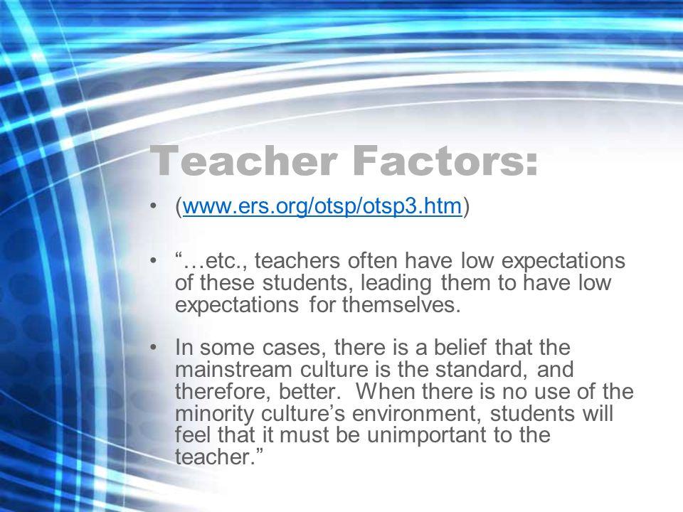 Teacher Factors: (www.ers.org/otsp/otsp3.htm)