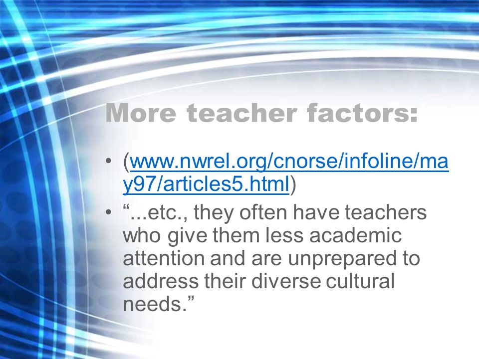 More teacher factors: (www.nwrel.org/cnorse/infoline/may97/articles5.html)