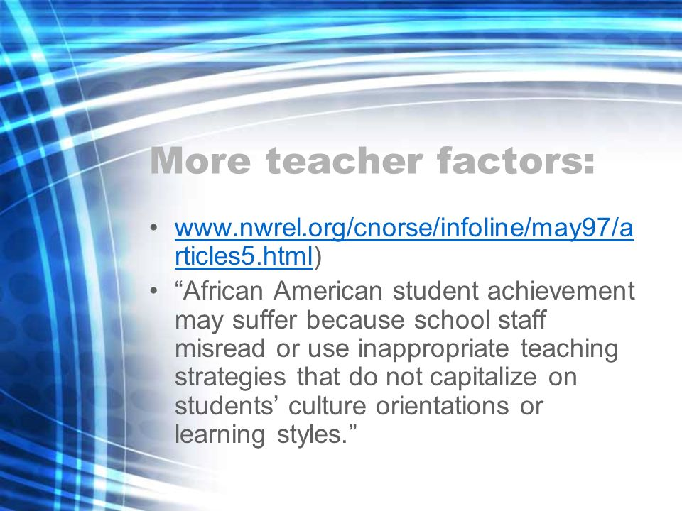 More teacher factors: www.nwrel.org/cnorse/infoline/may97/articles5.html)