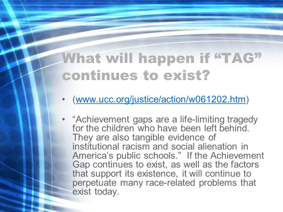 What will happen if TAG continues to exist