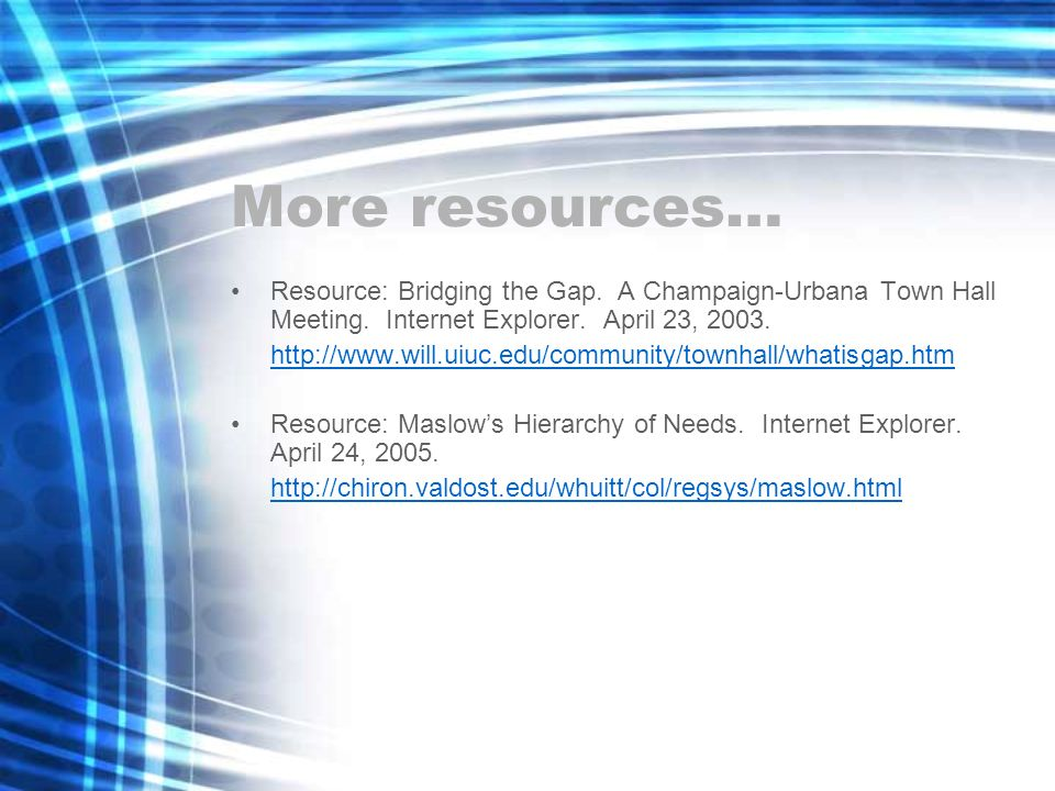 More resources… Resource: Bridging the Gap. A Champaign-Urbana Town Hall Meeting. Internet Explorer. April 23, 2003.