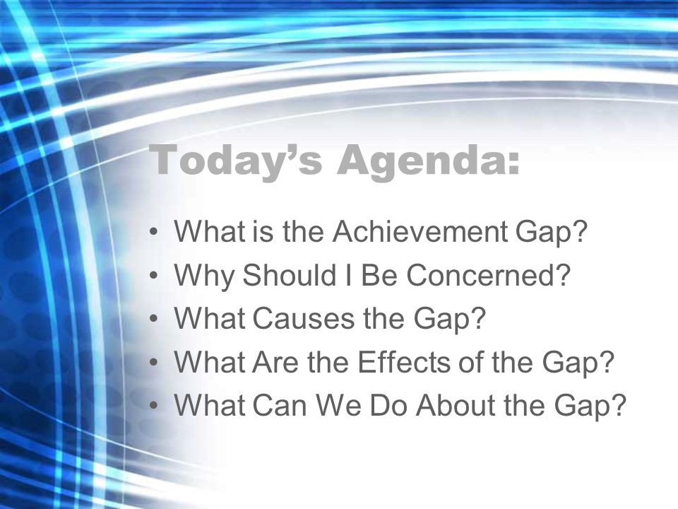 Today's Agenda: What is the Achievement Gap