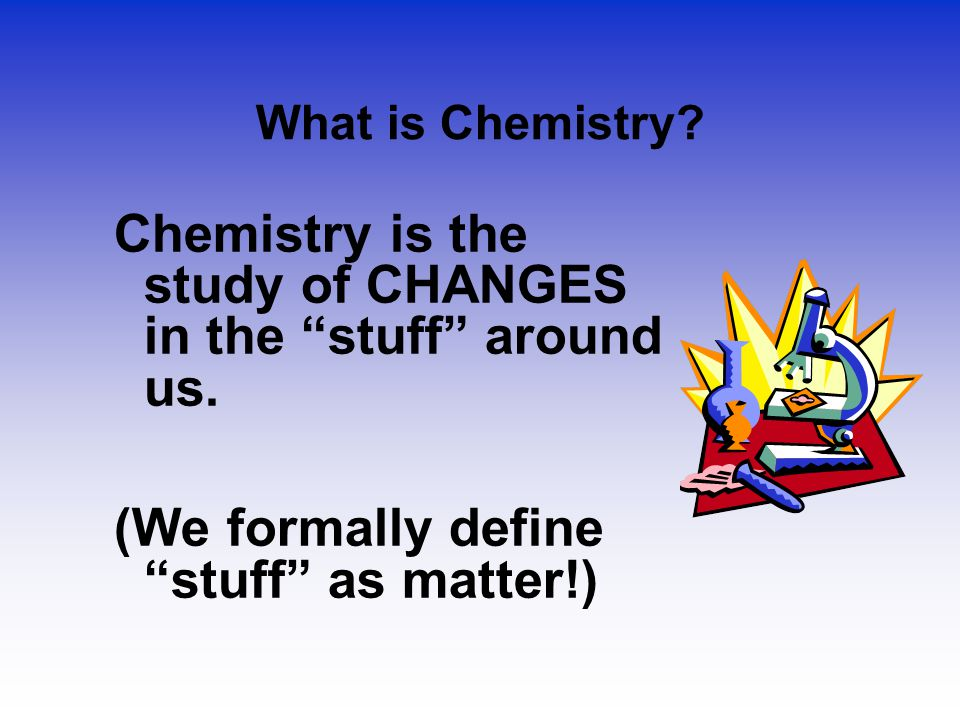 Chemistry is the study of change