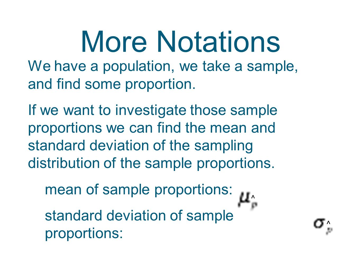 More Notations We Have A Population, We Take A Sample, And Find Some  Proportion