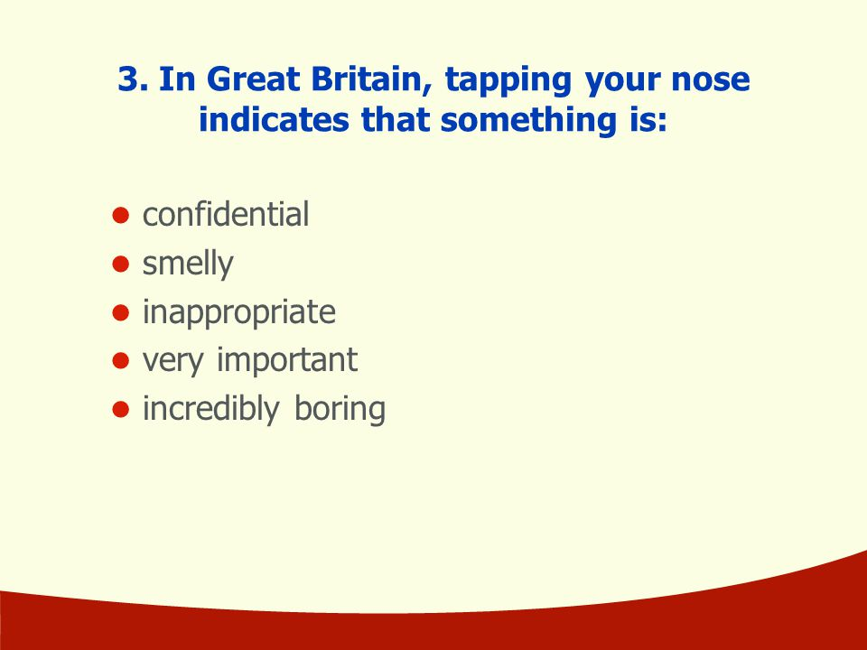 3. In Great Britain, tapping your nose indicates that something is: