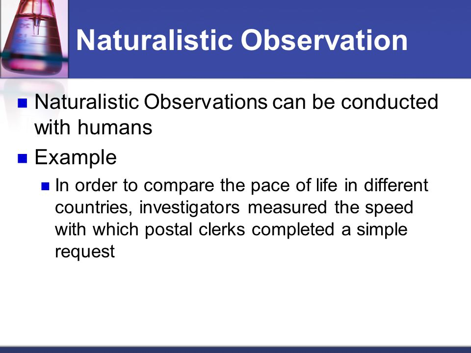 what is naturalistic observation Child development research is a peer  (we refer to intentional communicative acts in response to naturalistic cues as  and the time the observation started.