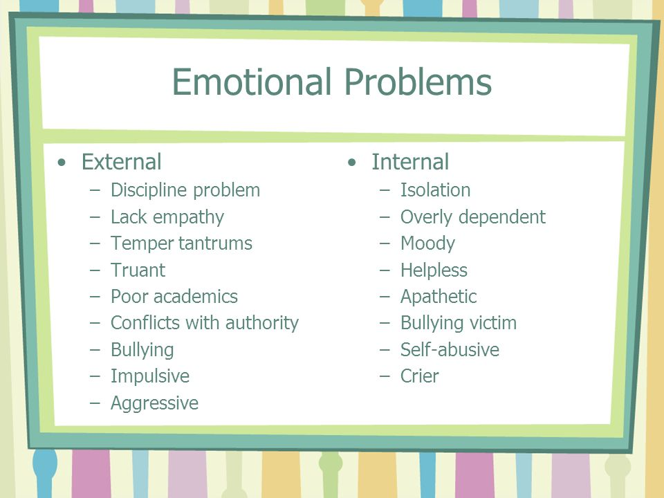 Emotional Problems External Internal Discipline problem Lack empathy
