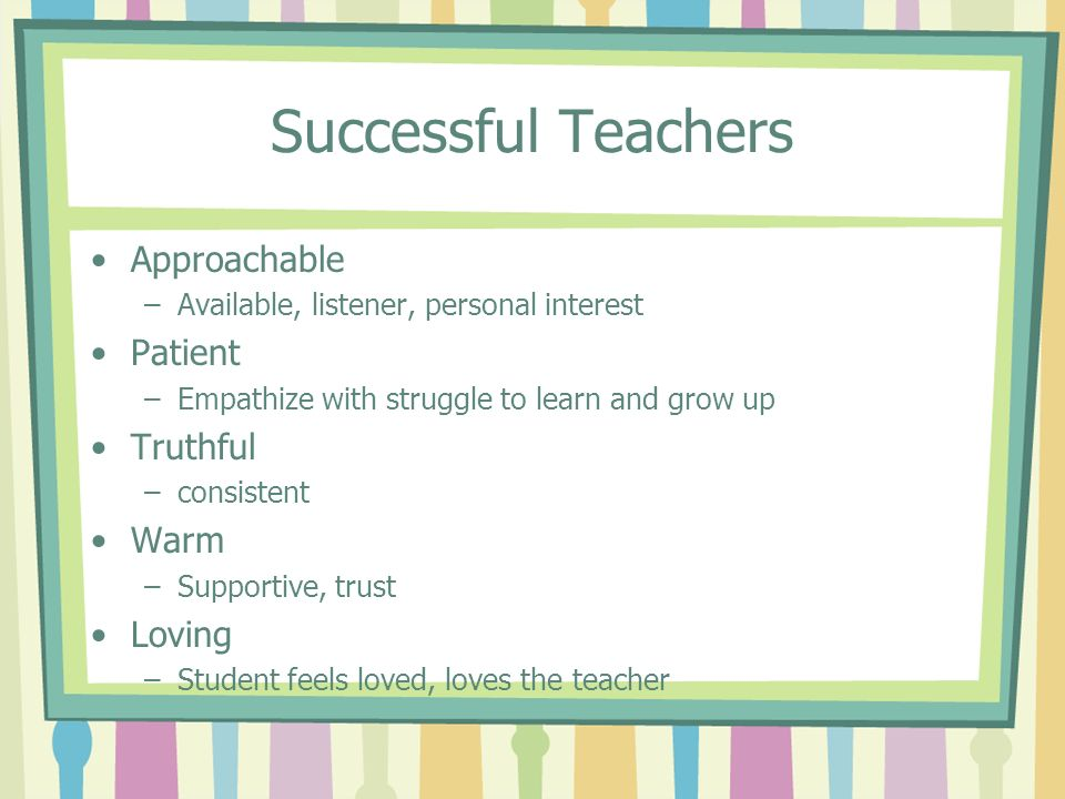 Successful Teachers Approachable Patient Truthful Warm Loving