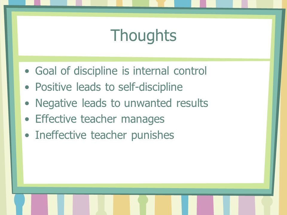 Thoughts Goal of discipline is internal control