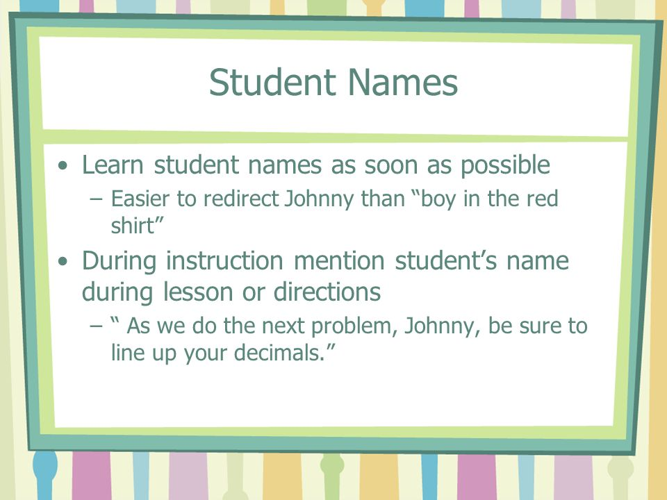 Student Names Learn student names as soon as possible
