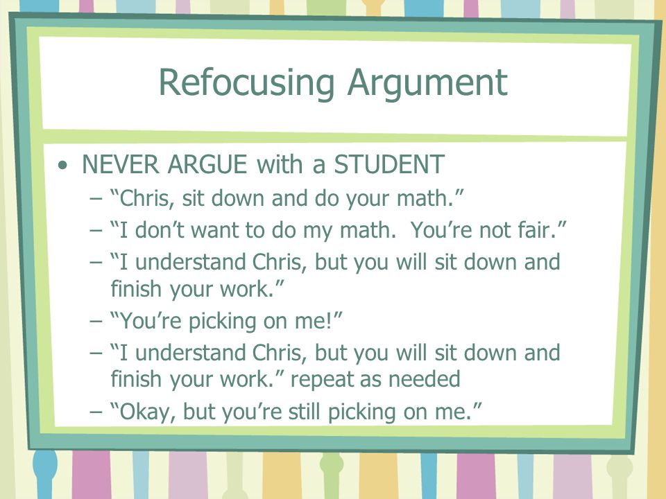 Refocusing Argument NEVER ARGUE with a STUDENT