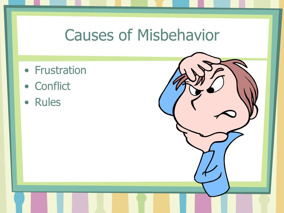 Causes of Misbehavior Frustration Conflict Rules