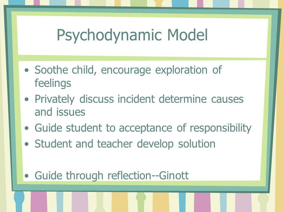 Psychodynamic Model Soothe child, encourage exploration of feelings