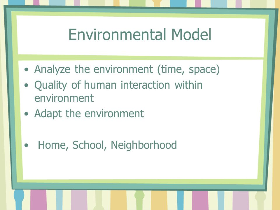 Environmental Model Analyze the environment (time, space)