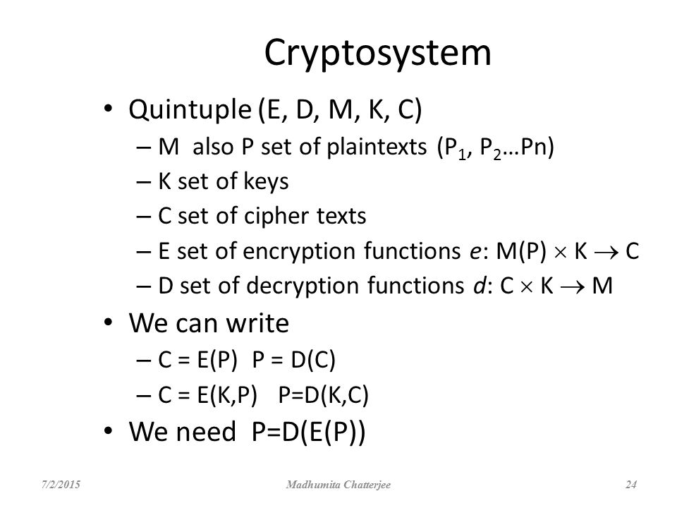 Cryptosystem Quintuple (E, D, M, K, C) We can write We need P=D(E(P))