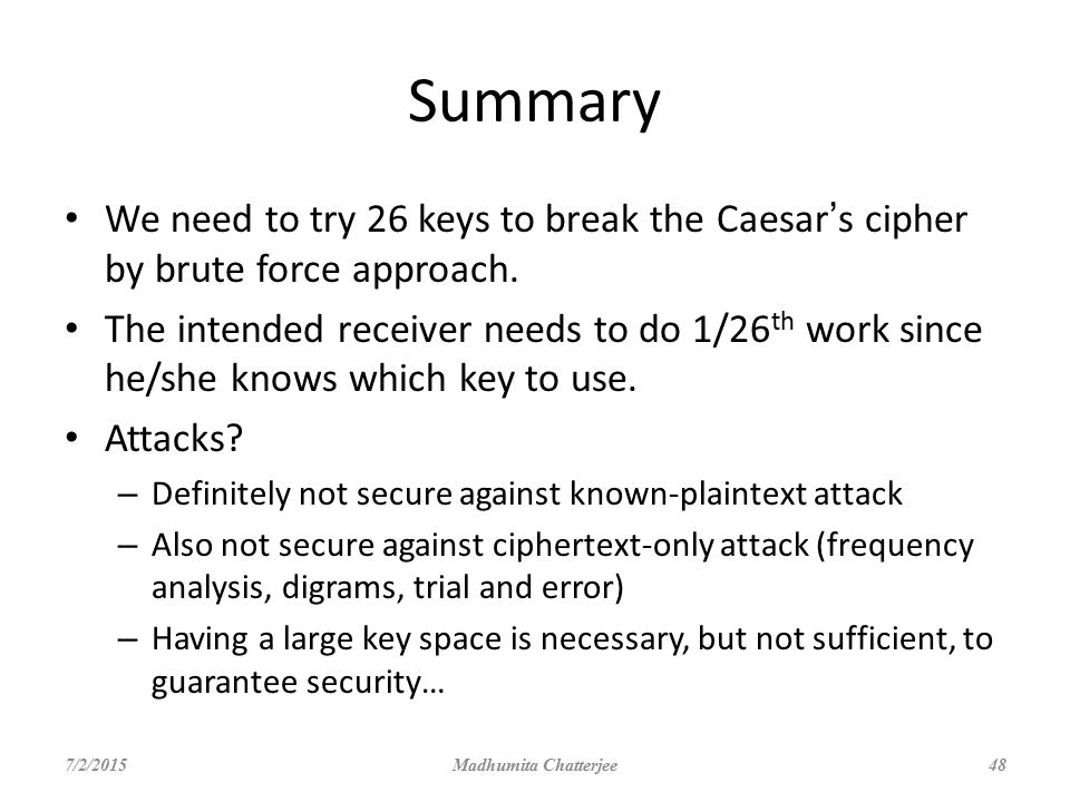 Summary We need to try 26 keys to break the Caesar's cipher by brute force approach.