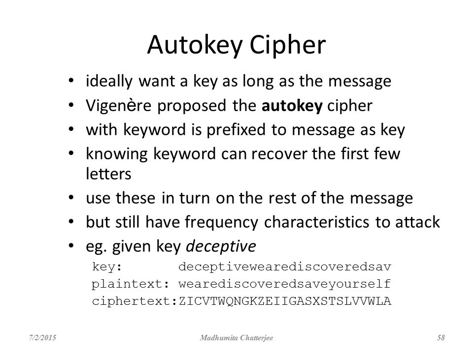 Autokey Cipher ideally want a key as long as the message