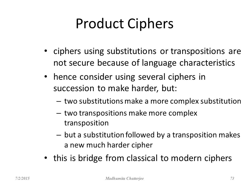 Product Ciphers ciphers using substitutions or transpositions are not secure because of language characteristics.