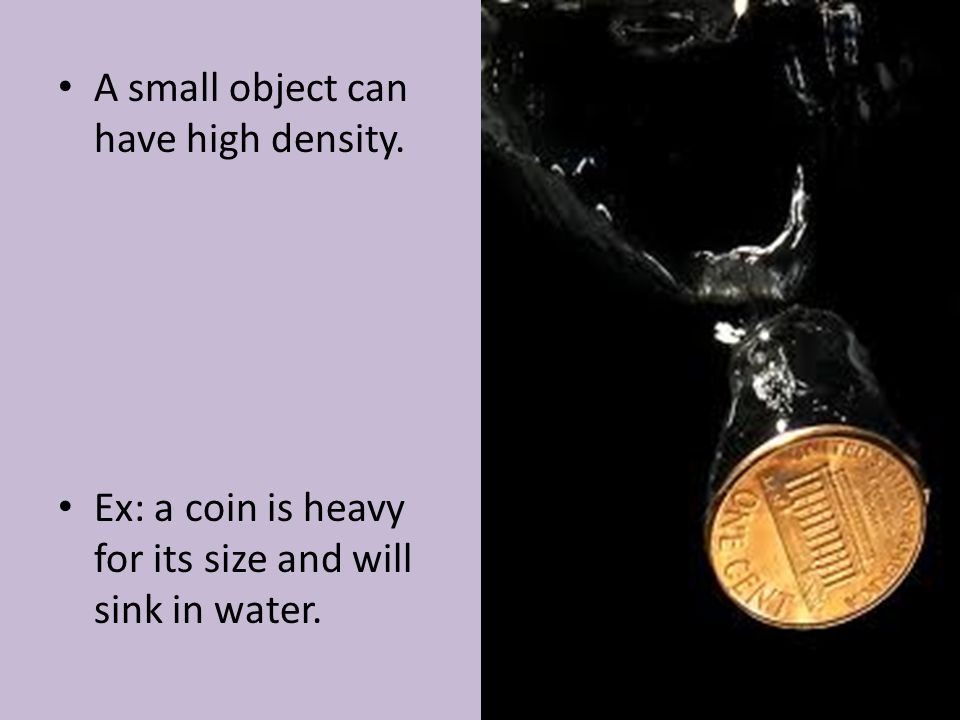 A small object can have high density.