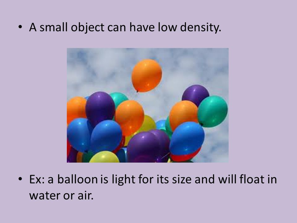 A small object can have low density.